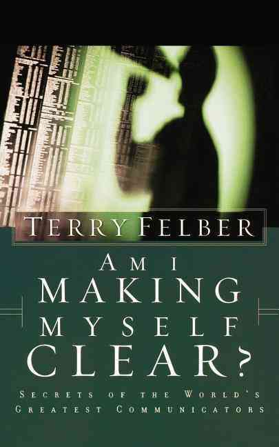 Am I Making Myself Clear? By Felber, Terry